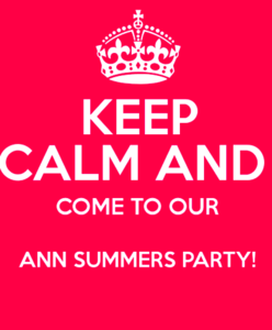 Keep calm and come to our ANN SUMMERS PARTY.  In the Function Room at the Anchor Inn Fladbury.